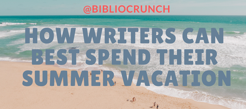 How Writers Can Best Spend Their Summer Vacation 2